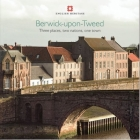 Berwick-upon-Tweed: Three places, two nations, one town (Informed Conservation ) Cover Image
