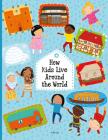 How Kids Live Around the World (Kids Around the World) Cover Image