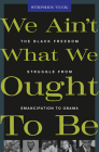 We Ain't What We Ought to Be: The Black Freedom Struggle from Emancipation to Obama Cover Image