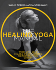 The Healing Yoga Manual: Work with Your Chakra Energy Centres to Increase Your Vitality Cover Image