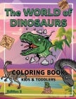 The World of Dinosaurs - Coloring Book for Kids and Toddlers: A Kids Coloring Book to Introduce Them to the History of Dinosaurs Dinosaurs Coloring Bo Cover Image