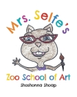 Mrs. Selfe's Zoo School of Art Cover Image