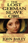 The Lost German Slave Girl: The Extraordinary True Story of Sally Miller and Her Fight for Freedom in Old New Orleans Cover Image