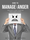 How to Manage Your Anger: Strategies to keep anger and stress under control Cover Image