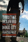 Tombstone, Deadwood, and Dodge City: Re-Creating the Frontier West Cover Image