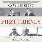 First Friends Lib/E: The Powerful, Unsung (and Unelected) People Who Shaped Our Presidents Cover Image