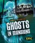 Ghosts in Mansions (Ghost Stories) Cover Image