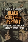 Black Gods of the Asphalt: Religion, Hip-Hop, and Street Basketball Cover Image