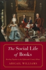 The Social Life of Books: Reading Together in the Eighteenth-Century Home (The Lewis Walpole Series in Eighteenth-Century Culture and History) Cover Image