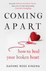 Coming Apart: How to Heal Your Broken Heart Cover Image