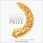 The World's Most Prestigious Prize Lib/E: The Inside Story of the Nobel Peace Prize Cover Image