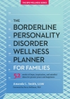 The Borderline Personality Disorder Wellness Planner for Families: 52 Weeks of Hope, Inspiration, and Mindful Ideas for Greater Peace and Happiness Cover Image