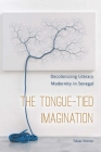 The Tongue-Tied Imagination: Decolonizing Literary Modernity in Senegal Cover Image