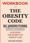 WORKBOOK For The Obesity Code: Unlocking the Secrets of Weight Loss Cover Image
