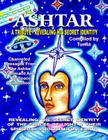 Ashtar: Revealing the Secret Identity of the Forces of Light and Their Spiritual Program for Earth: Channeled Messages From Th Cover Image