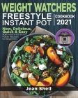 Weight Watchers Freestyle Instant Pot Cookbook 2021: New, Delicious, Quick & Easy WW Instant Pot Smart Points Recipes for Instant Pot Pressure Cooker Cover Image