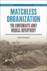 Matchless Organization: The Confederate Army Medical Department (Engaging the Civil War ) Cover Image