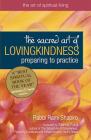 The Sacred Art of Lovingkindness: Preparing to Practice (Art of Spiritual Living) Cover Image
