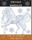 Chevaux Mandalas Livre de Coloriage pour Adultes: L'Art des Mandalas Déstressants Chevaux Dessins pour la Détente des Adultes l Un livre de coloriage Cover Image