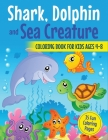 Shark, Dolphin and Sea Creature Coloring Book for Kids Ages 4-8: 35 Fun Coloring Pages Cover Image
