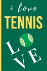 I Love Tennis: Funny Novelty Tennis Players Lined Notebook / Journal (6 x 9) Cover Image
