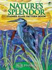 Nature's Splendor Stained Glass Pattern Book (Dover Stained Glass Instruction) Cover Image