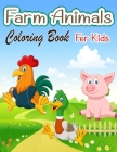 Farm Animals Coloring Book For Kids: A Cute Farm Animal Coloring Book for Kids (Coloring Books for Kids) Cover Image