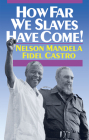 How Far We Slaves Have Come!: South Africa and Cuba in Today's World Cover Image
