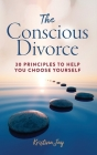 The Conscious Divorce: 30 Principles to Help You Choose Yourself Cover Image