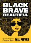 Black Brave Beautiful: A Badass Black Girl's Coloring Book (Teen & Young Adult Maturing, Crafts, Women Biographies, for Fans of Badass Black Cover Image
