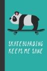 Skateboarding Keeps Me Sane: Great Fun Gift For Skaters, Skateboarders, Extreme Sport Lovers, & Skateboarding Buddies Cover Image