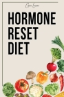 Hormone Reset Diet: Heal Your Metabolism and Learn the Basic 7 Hormone Diet Strategies. Cover Image