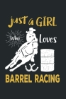 Just a Girl Who Loves Barrel Racing: Barrel Racing Logbook - Horse Lovers Log Book - Barrel Racing Gifts for Girls, Women and Trainer or Rider (120 pa Cover Image