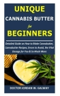Unique CANNABIS BUTTER for BEGINNERS: Detailed Guide on How to Make Cannabutter, Cannabutter Recipes, Errors to Avoid, the Vital Dosage for You & So M Cover Image
