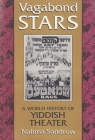 Vagabond Stars: A World History of Yiddish Theater (Judaic Traditions in Literature) Cover Image
