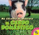 El Cerdo Domestico (Me Encanta Mi Mascota) Cover Image