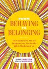 From Behaving to Belonging: The Inclusive Art of Supporting Students Who Challenge Us Cover Image