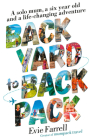 Backyard to Backpack: A solo mum, a six year old and a life-changing adventure Cover Image