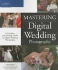 Mastering Digital Wedding Photography: A Complete and Practical Guide to Digital Wedding Photography Cover Image