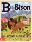 B Is for Bison: A National Parks Primer Cover Image
