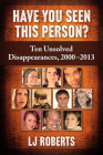 Have You Seen This Person?: Ten Unsolved Disappearances, 2000-2013 Cover Image