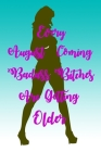 Every August Coming Badass Bitches Are Getting Older: Birthday Presents For Women Friend Or Coworker - August Birthday Gift - Funny Gag Gift - Funny B Cover Image