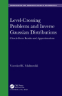 Level-Crossing Problems and Inverse Gaussian Distributions: Closed-Form Results and Approximations (Chapman & Hall/CRC Monographs and Research Notes in Mathemat) Cover Image