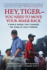 Hey, Tiger—You Need to Move Your Mark Back: 9 Simple Words that Changed the Game of Golf Forever Cover Image