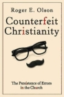 Counterfeit Christianity: The Persistence of Errors in the Church Cover Image