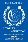 Utopian Ambition: Constitution of the 2100 Atlantian Republic Cover Image
