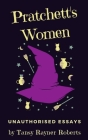 Pratchett's Women: Unauthorised Essays on Female Characters of the Discworld Cover Image
