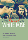 At the Heart of the White Rose: Letters and Diaries of Hans and Sophie Scholl Cover Image