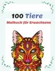 100 Tiere Malbuch für Erwachsene: Entspannen und die Kreativität fördern mit 100 stressabbauenden Tiermotiven, Anti-Stress Mandala-Tieren Malbuch Cover Image