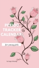 Period tracker calendar for young girls: Menstrual cycle calendar for young girls and teens to monitor premenstrual syndrome (PMS) symptoms, mood, ble Cover Image